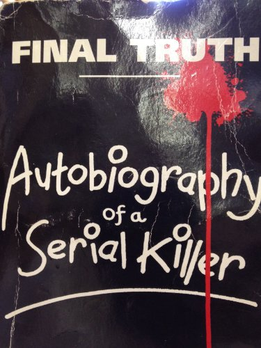9781852864941: Final Truth: Autobiography of a Serial Killer