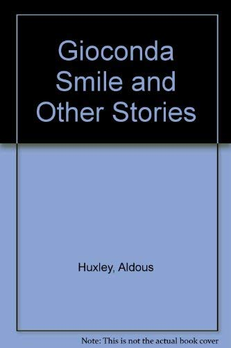 The Gioconda Smile and Other Stories: Huxley, Aldous