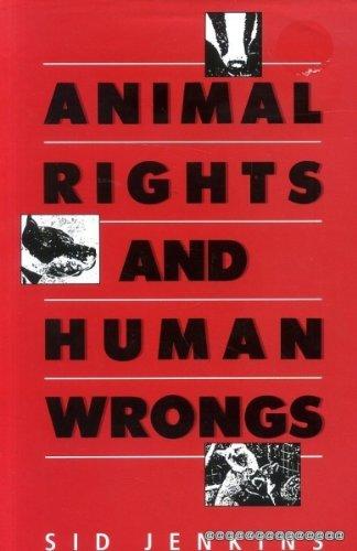 Animal Rights and Human Wrongs: Jenkins, Sid