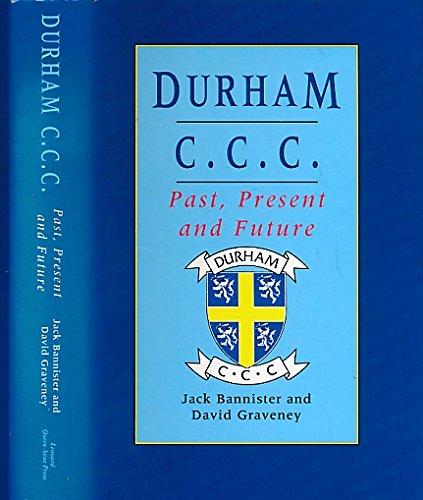 Durham C.C.C : Past, Present and Future: Bannister, Jack; Graveney, David