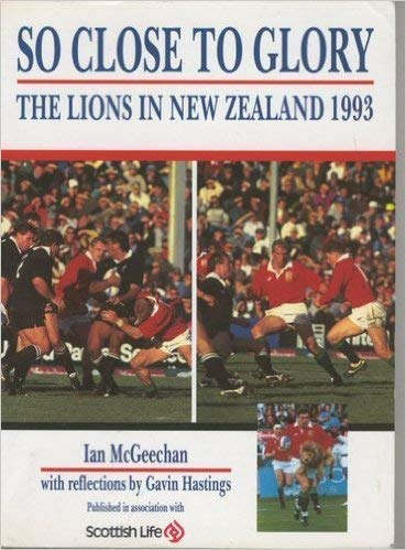 So Close to Glory!: The Lions in: Hastings, Gavin, McGeechan,