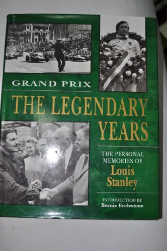 Grand Prix: The Legendary Years - The Personal Memoirs of Louis Stanley: Stanley, Louis T.