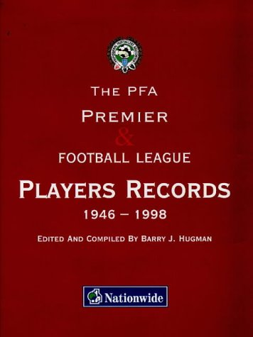 The PFA Premier and Football League Players' Records 1946-1998: Hugman, Barry J