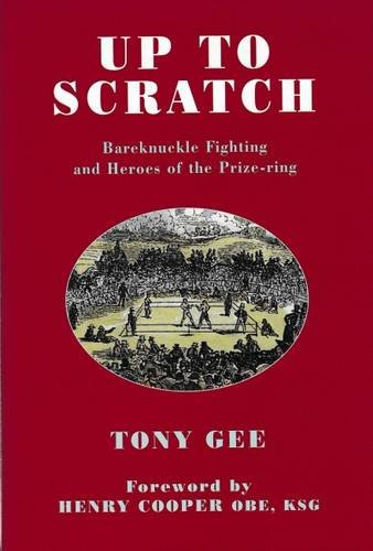 Up to Scratch: Bareknuckle Fighting and the Champions of the Prize-ring: Gee, Tony