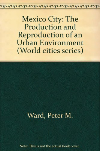 9781852930417: Mexico City: The Production and Reproduction of an Urban Environment (World cities series)
