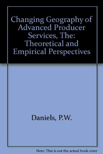 9781852931711: The Changing Geography of Advanced Producer Services: Theoretical and Empirical Perspectives