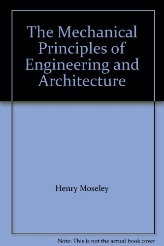 The Mechanical Principles of Engineering and Architecture.: Henry Moseley.