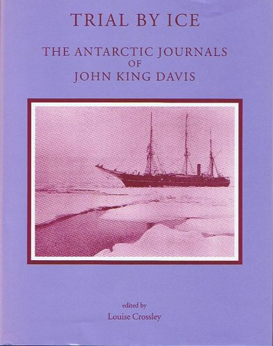 Trial by Ice: The Antarctic Journals of John King Davis: Louise Crossley