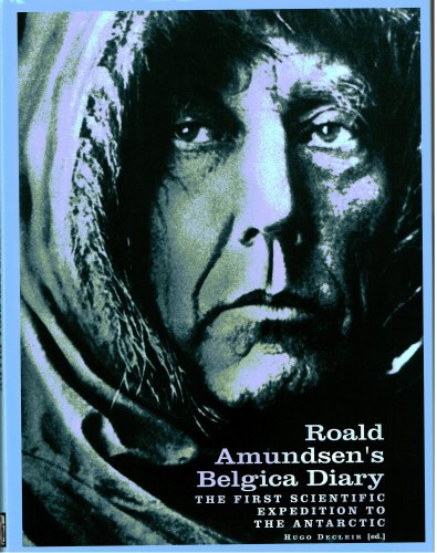 Roald Amundsen's Belgica Diary The First Scientific Expedition to the Antarctic: Amundsen, ...
