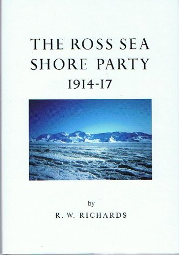 The Ross Sea Shore Party 1914-17: Richards R.W.