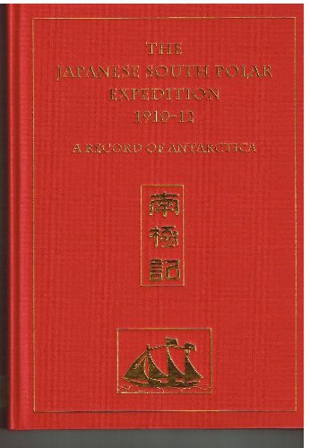 The Japanese South Polar Expedition 1910-12: A Record of Antarctica (Hardback)