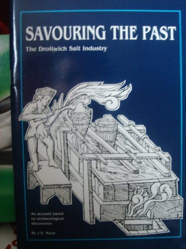 Savouring the Past, the Droitwich Salt Industry: Hurst, J. D.
