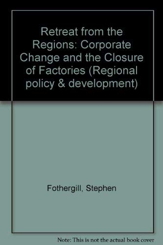 9781853021015: Retreat from the Regions: Corporate Change and the Closure of Factories (Regional policy & development)
