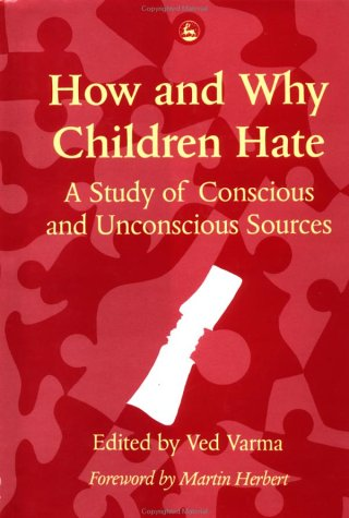 How and Why Children Hate: A Study of Conscious and Unconscious Sources: Varma V