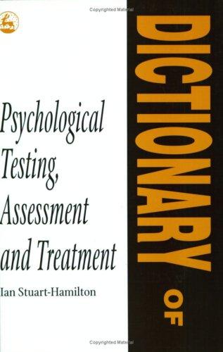 Dictionary of Psychological Testing Assessment and Treatment: Ian Stuart-Hamilton