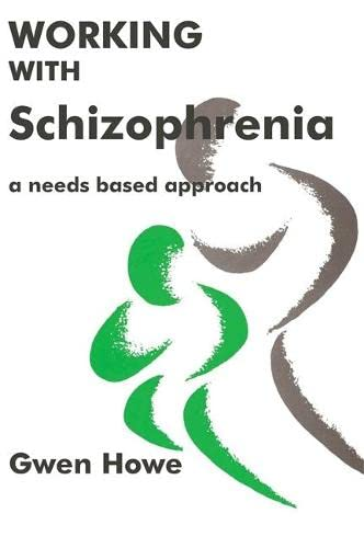 Working with Schizophrenia: A Needs Based Approach: Howe, Gwen