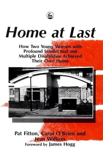 Home at Last: How Two Young Women with Profound Intellectual and Multiple Disabilities Achieved ...