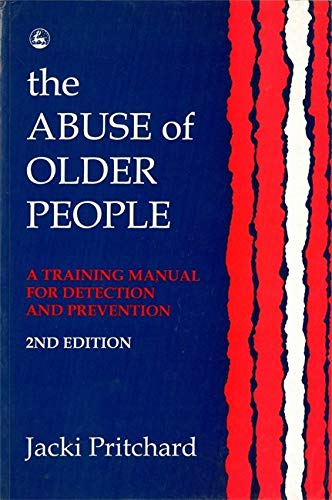 9781853023057: The Abuse of Older People: A Training Manual for Detection and Prevention Second Edition