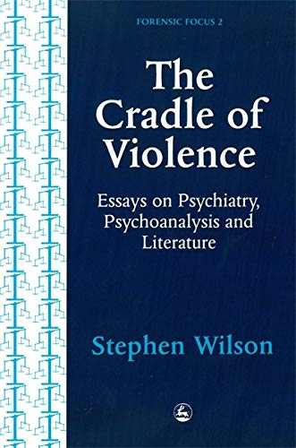 The Cradle of Violence: Essays on Psychiatry,: Wilson, Stephen
