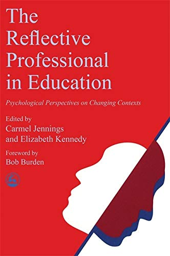 The Reflective Professional in Education: Psychological Perspectives: Editor-Carmel Jennings; Editor-Elizabeth