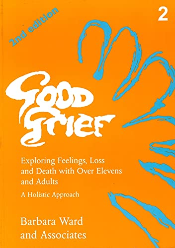 9781853023408: Good Grief 2: Exploring Feelings, Loss and Death with Over Elevens and Adults: 2nd Edition