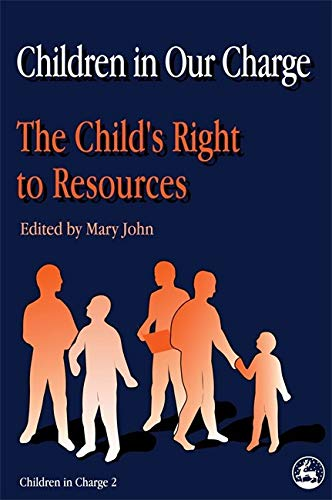 Children in Our Charge: The Child's Right to Resources (signed): John , Mary (ed.)