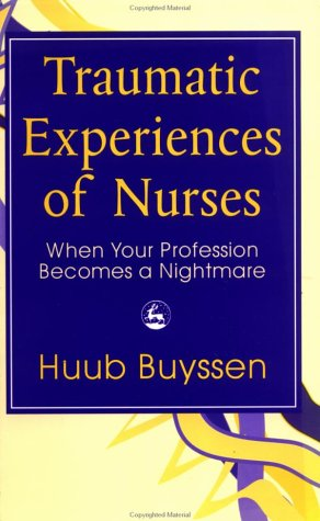 9781853023774: Traumatic Experiences of Nurses: When Your Profession Becomes a Nightmare