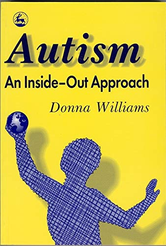 9781853023873: Autism: An Inside-Out Approach: An Innovative Look at the 'Mechanics' of 'Autism' and its Developmental 'Cousins'