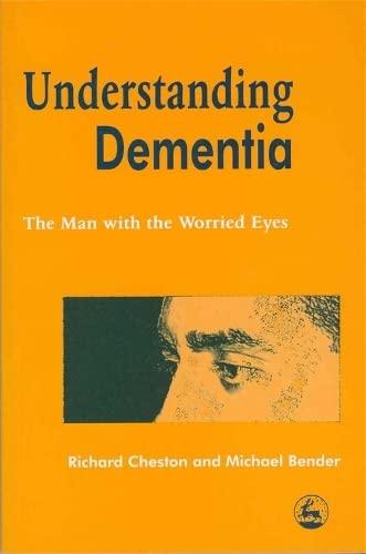 Understanding Dementia: The Man with the Worried Eyes: Bender, Michael; Cheston, Richard