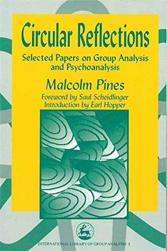 Circular Reflections: Selected Papers on Group Analysis and Psychoanalysis (International Library ...
