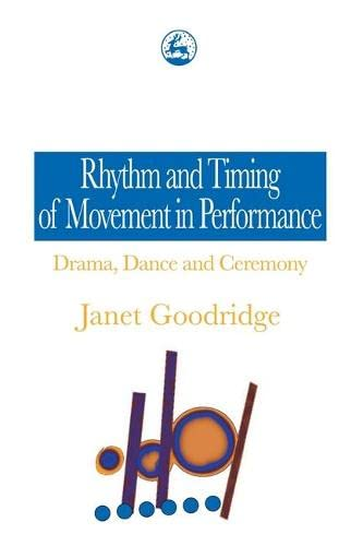 Rhythm and Timing of Movement in Performance: Drama, Dance and Ceremony: Goodridge, Janet