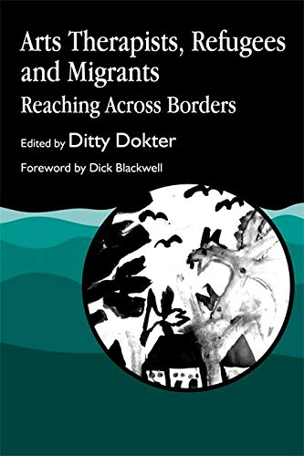 9781853025501: Arts Therapists, Refugees and Migrants: Reaching Across Borders