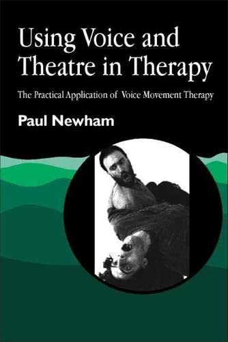 9781853025914: Using Voice and Theatre in Therapy: The Practical Application of Voice Movement Therapy