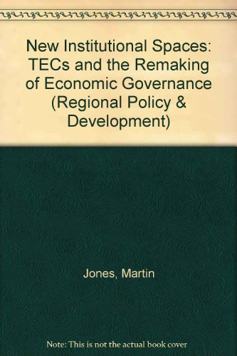 9781853025983: New Institutional Spaces: TECs and the Remaking of Economic Governance (Regional Policy & Development)