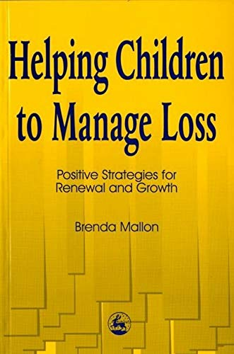 Helping Children to Manage Loss: Positive Strategies for Renewal and Growth: Mallon, Brenda
