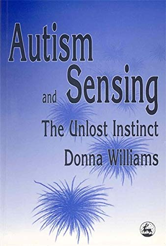 9781853026126: Autism and Sensing: The Unlost Instinct