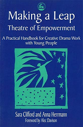 Making a Leap - Theatre of Empowerment: A Practical Handbook for Creative Drama Work with Young ...