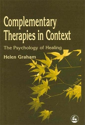 COMPLEMENTARY THERAPIES IN CONTEXT The Psychology of Healing: Graham, Helen