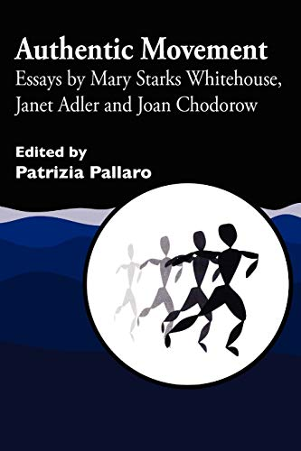 Authentic Movement: Essays by Mary Starks Whitehouse, Janet Adler and Joan Chodorow (Paperback)