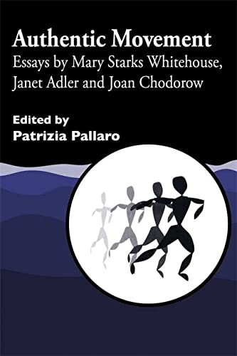 9781853026539: Authentic Movement: Essays by Mary Starks Whitehouse, Janet Adler and Joan Chodorow (v. 1)