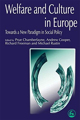 Welfare and Culture in Europe: Towards a New Paradigm in Social Policy: Chamberlayne, Prue; Cooper,...