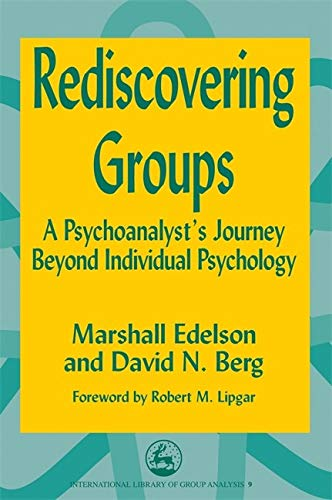 Rediscovering Groups: A Psychoanalyst's Journey Beyond Individual Psychology (International ...