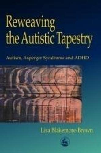 9781853027482: Reweaving the Autistic Tapestry: Autism, Asperger Syndrome and ADHD