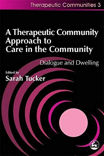 9781853027512: A Therapeutic Community Approach to Care in the Community: Dialogue and Dwelling (Community, Culture and Change)