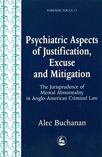 PSYCHIATRIC ASPECTS OF JUSTIFICATION, EXCUSE AND MITIGATION The Jurisprudence of Mental ...