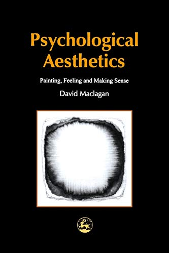Psychological Aesthetics: Painting, Feeling and Making Sense (Arts Therapies): Maclagan, David