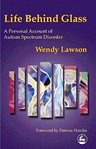 9781853029110: Life Behind Glass: A Personal Account of Autism Spectrum Disorder