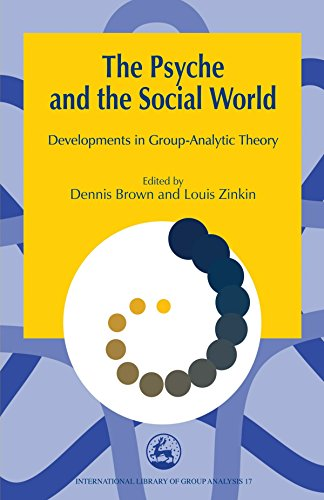The Psyche and the Social World: Developments in Group-Analytic Theory