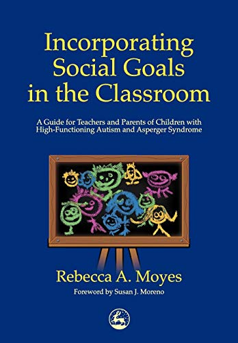 9781853029677: Incorporating Social Goals in the Classroom: A Guide for Teachers and Parents of Children with High-Functioning Autism and Asperger Syndrome