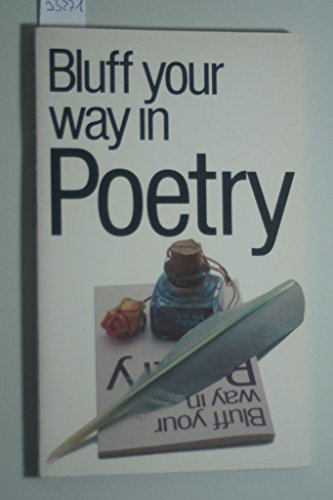 9781853041006: The Bluffer's Guide to Poetry: Bluff Your Way in Poetry (Bluffer Guides)